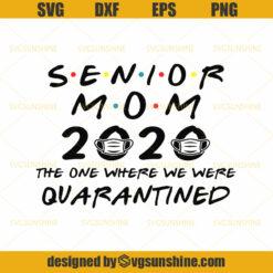 Senior Mom 2020 The One Where We Were Quarantined Svg Svgsunshine