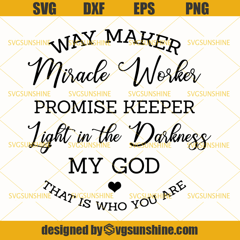 Way Maker Svg Miracle Worker Svg Promise Keeper Svg Light In The Darkness My God That Is Who You Are Svg Svgsunshine