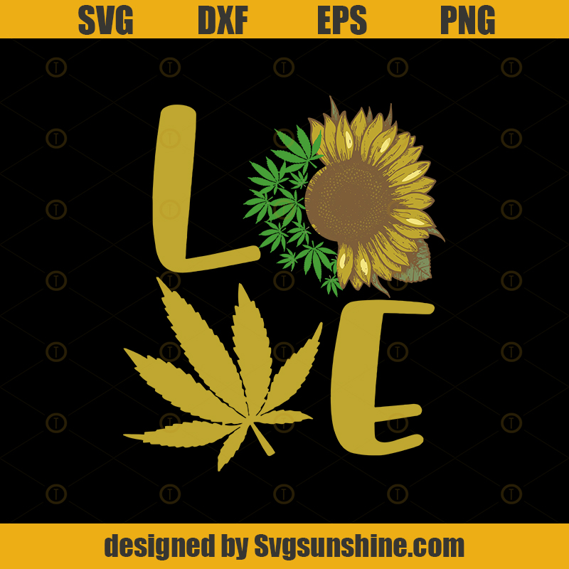Cannabis Sunflower Love Svg File Cannabis Svg Love Weed Svg Marijuana Cut File Weed Svg Rolling Tray Weed Quotes Marijuana Svg Hippie Silhouette Svgsunshine