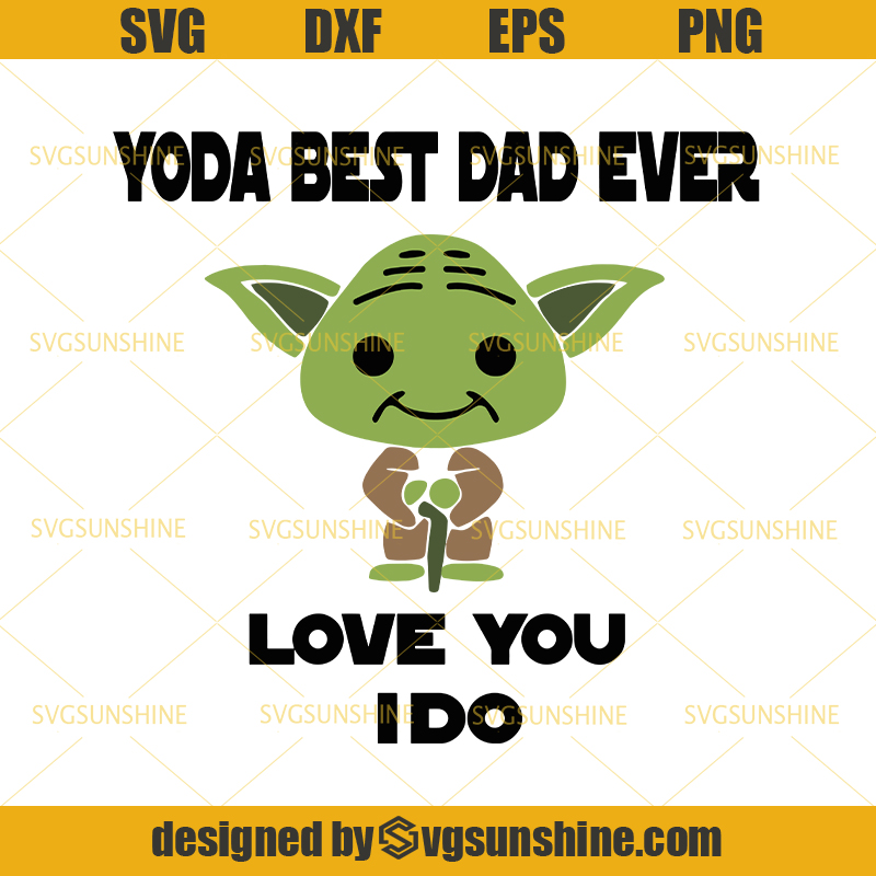 Download Yoda Best Dad Ever Love You I Do SVG, Baby Yoda SVG, Best ...