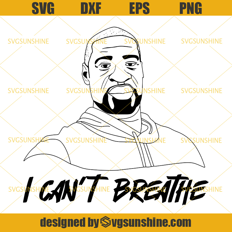 George Floyd Svg I Can T Breathe Svg Black Lives Matter Svg Png Eps Dxf Svgsunshine