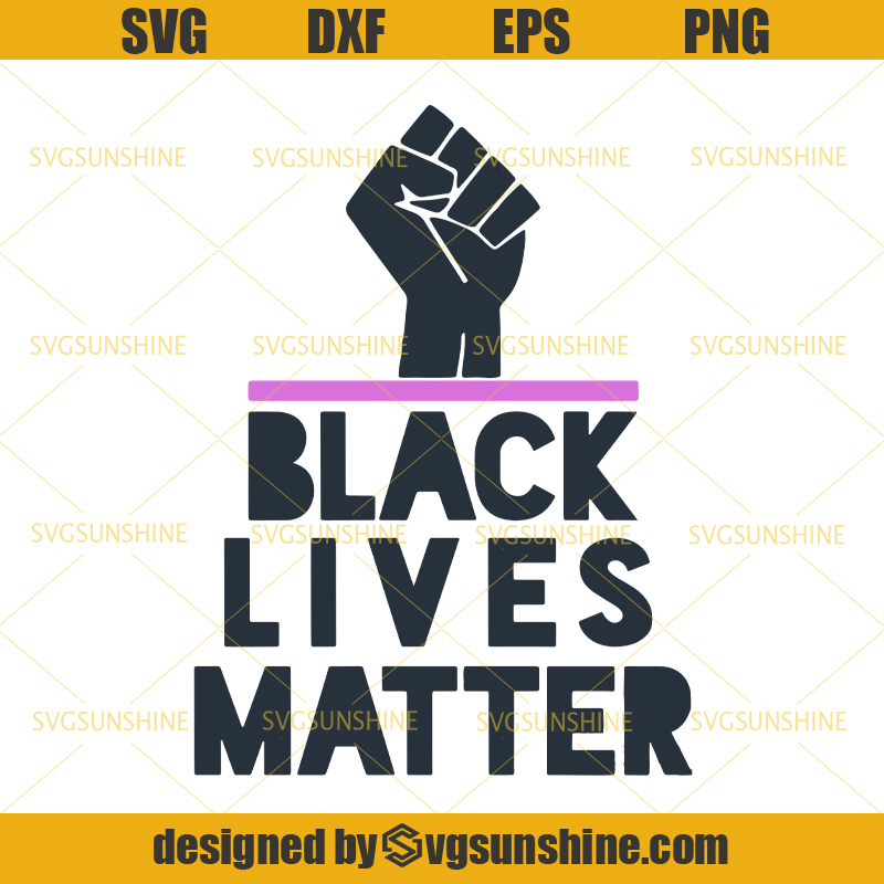Black Lives Matter Svg Blm Svg Dxf Eps Png Digital Cut File Svgsunshine