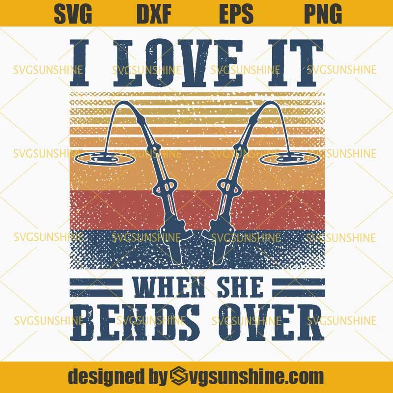 Vintage I Love It When She Bends Over Svg Fishing Pole Svg Fishing Svg Fishing Lover Svg Svgsunshine