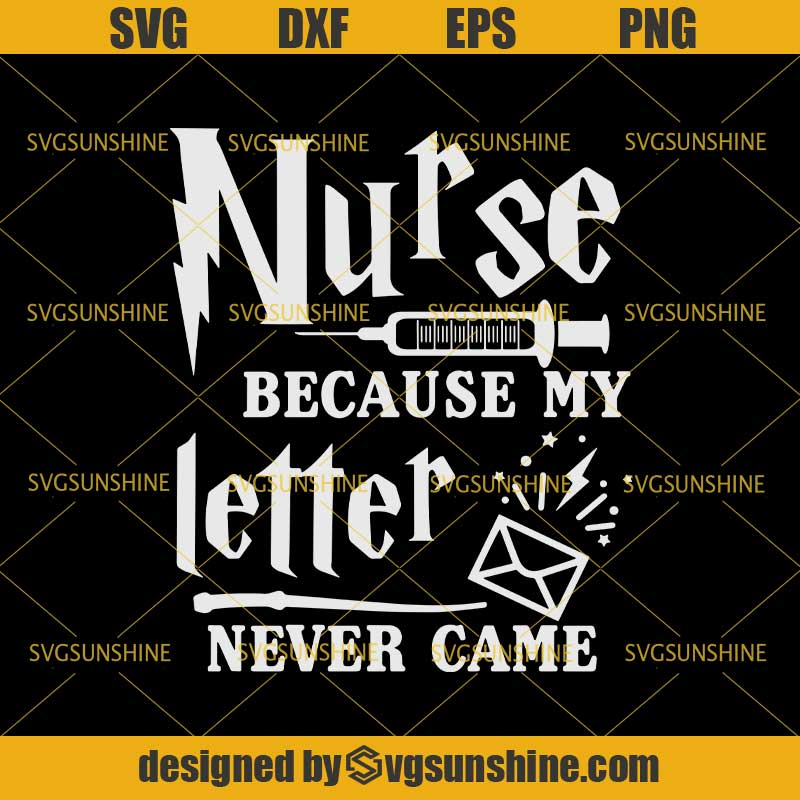 Nurse Because My Letter Never Came Svg Dxf Eps Png Cutting File For Cricut Svgsunshine