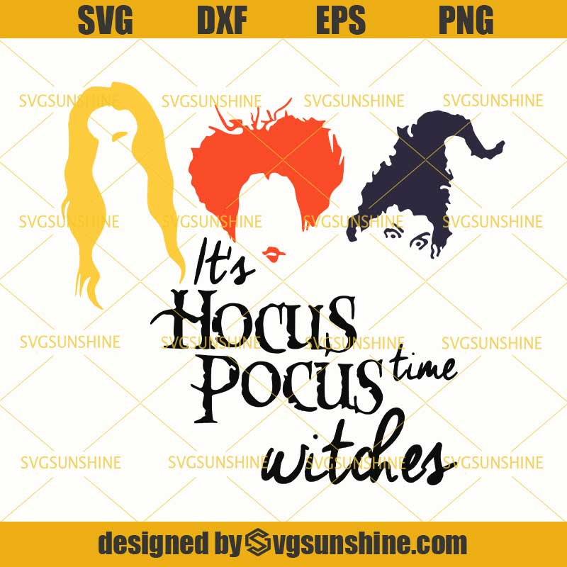 It S Hocus Pocus Time Witches Svg Sanderson Sisters Svg Halloween Svg Dxf Eps Png Cutting File For Cricut Svgsunshine