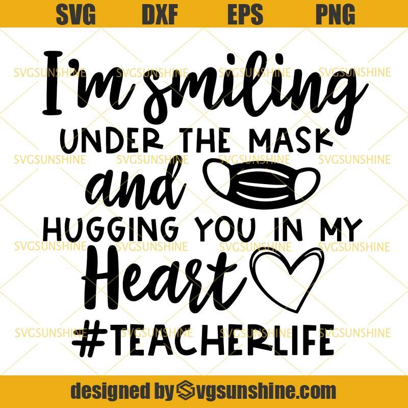 Teacher Svg I M Smiling Under The Mask And Hugging You In My Heart Svg Teacher Life Svg Teacher Quarantine Face Mask Svg Back To School Svg Svgsunshine