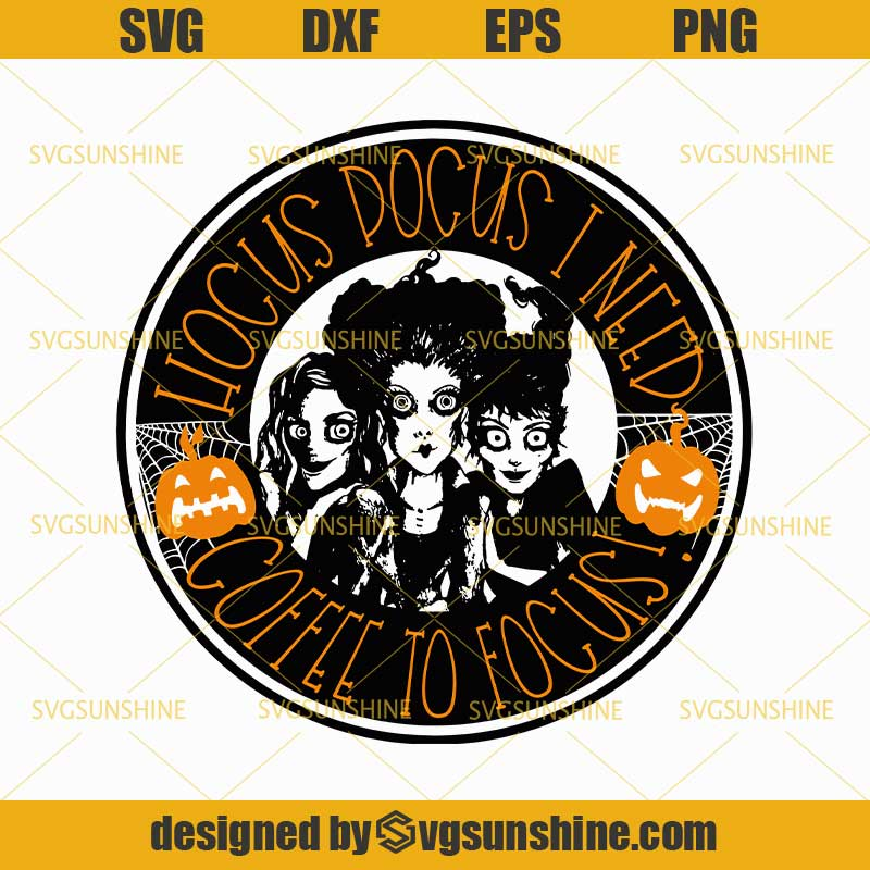 Hocus Pocus I Need Coffee To Focus Svg Sanderson Sisters Svg Halloween Svg Dxf Eps Png Cutting File For Cricut Svgsunshine
