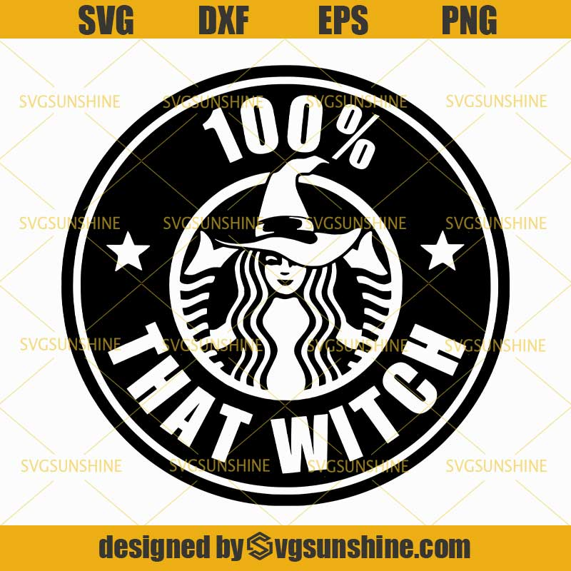 Starbucks 100 That Witch Svg Witch Svg Dxf Eps Png Cutting File For Cricut Halloween Svg Svgsunshine